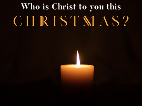 Who is Christ to you this Christmas?