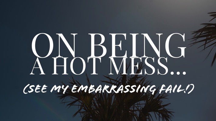 I'm a Hot Mess!!! See My Most Embarrassing Fail Yet!