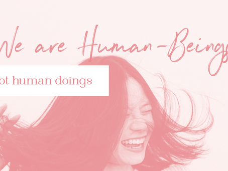 We are human beings, not human doings