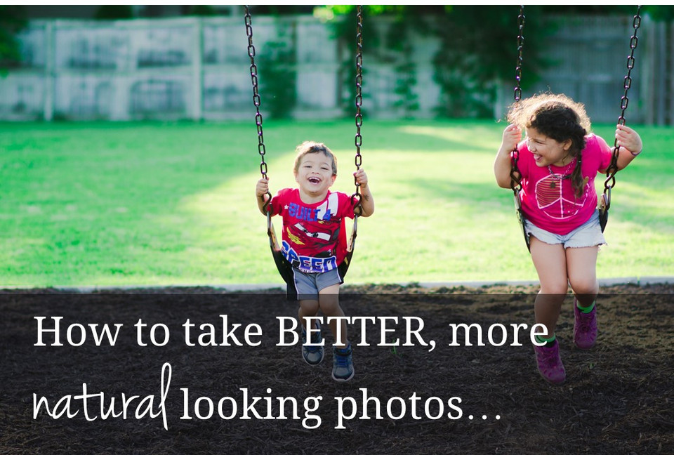 How to take better- more natural looking photos!