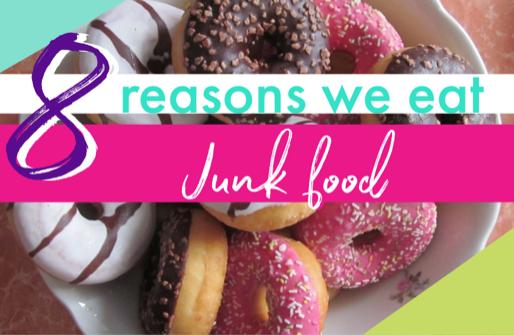 8 reasons we eat junk food