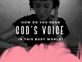 How Do Hear God's Voice in this Busy World?