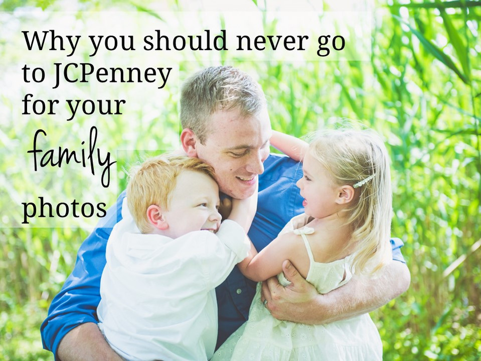 """Why you shouldn't go to """"JCPenney"""" for your family photos.."""