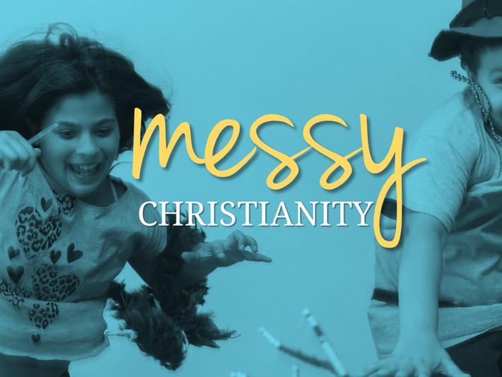 Messy Christianity.