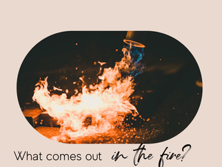 What comes out of you in the fire?