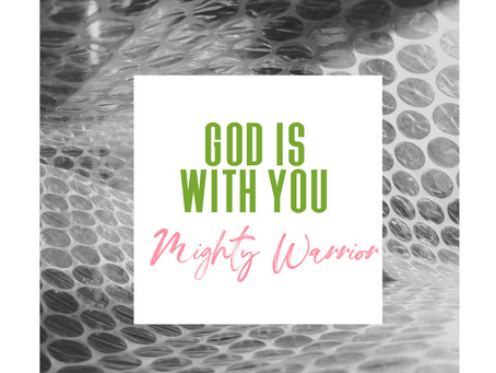 God is With you Mighty Warrior