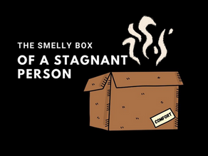 The Smelly Box of a Stagnant Person