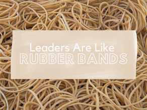Leaders Are Like Rubber Bands
