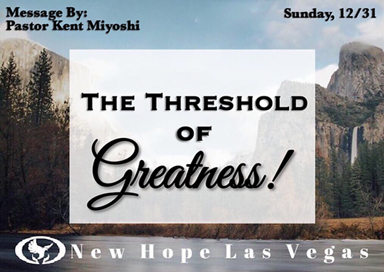 THE THRESHOLD OF GREATNESS!