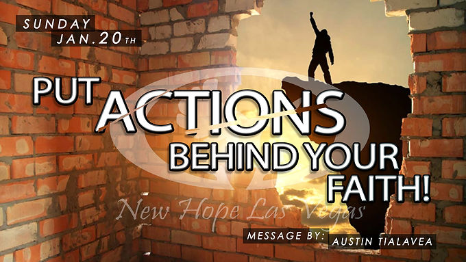 PUT ACTIONS BEHIND YOUR FAITH