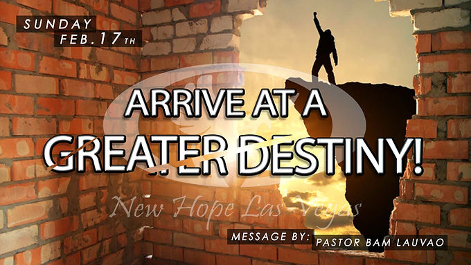 ARRIVE AT A GREATER DESTINY!