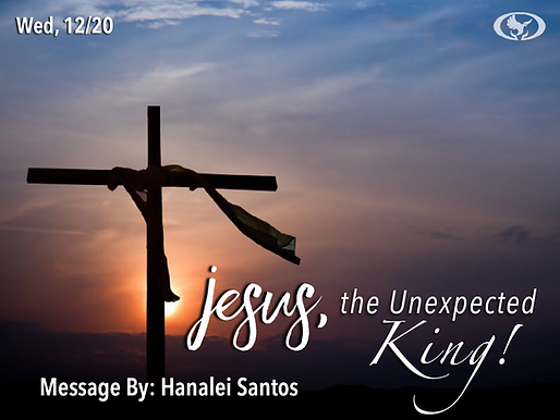 JESUS, THE UNEXPECTED KING!