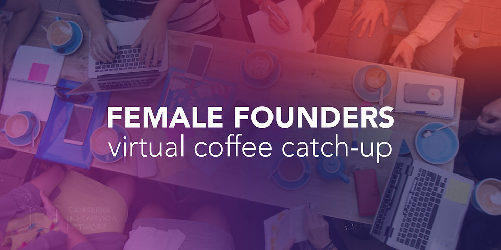 Female Founders: Virtual Coffee Catch up – August