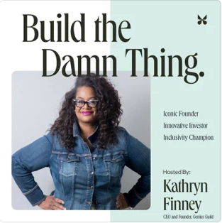 Kathryn Finney, Build the Damn Thing podcast