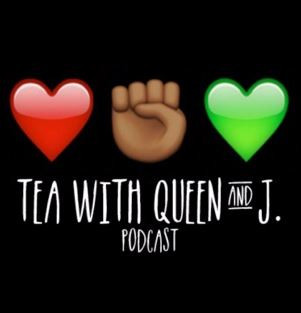 Tea With Queen and J Podcast