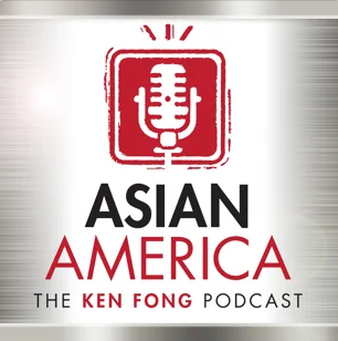 ASIAN AMERICA - THE KEN FONG PODCAST