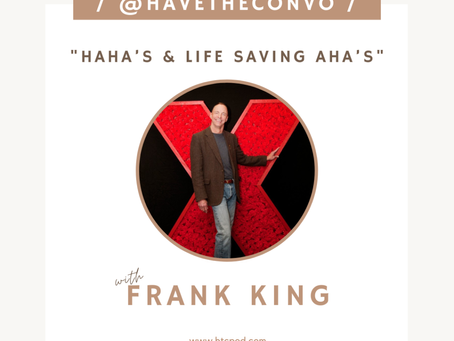 Haha's & Life Saving Aha's With Frank King