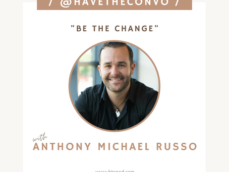 #BeTheChange with Anthony Michael Russo