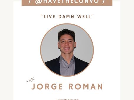 Live Damn Well with Jorge Roman