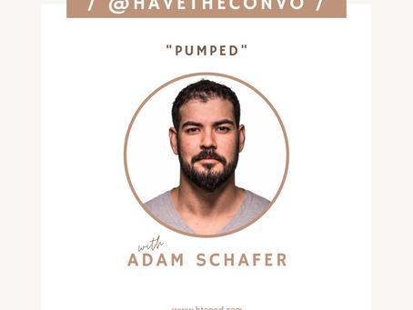 Pumped with Adam Schafer