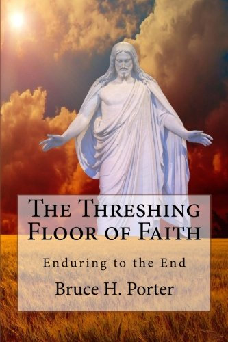 The Threshing Floor of Faith---Author Bruce H. Porter