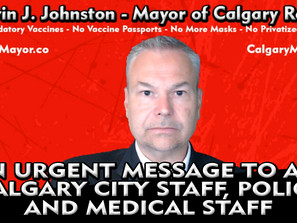 An URGENT MESSAGE To Calgary City Staff, Calgary Police, Medical Staff and First Responders