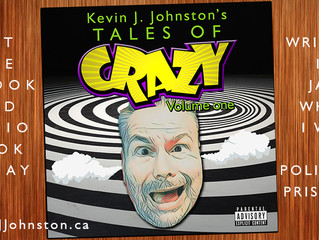 Kevin J. Johnston's TALES OF CRAZY, Volume 1 - His THIRD BOOK is For Sale 7PM Calgary Time JULY 27!