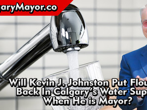 Will Kevin J. Johnston Put Fluoride Back In Calgary's Water Supply When He is Mayor