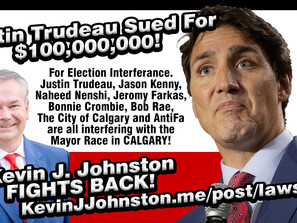 Kevin J. Johnston files a $100 MILLION Lawsuit Against Naheed Nenshi, Jason Kenny and Justin Trudeau