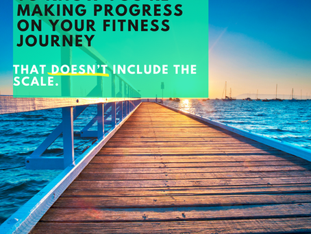 12 ways to know you are making progress that doesn't include the scale