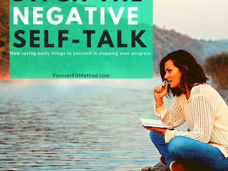 Ditch the negative self-talk.  How saying nasty things to yourself is stopping your progress