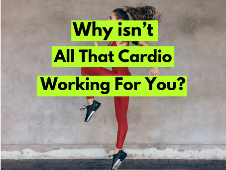 Why isn't all that cardio working for you?