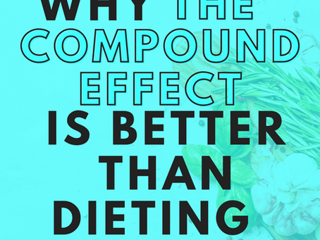 Why The Compound Effect Is Better Than Dieting