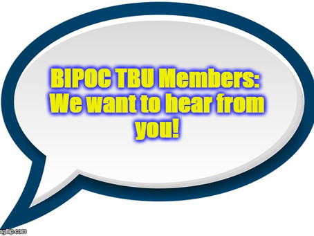 BIPOC TBU Members:  We want to hear from you!
