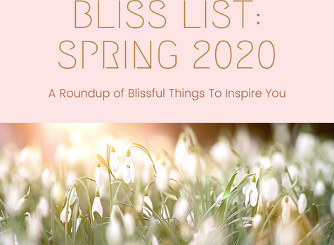 Bliss List: Spring 2020