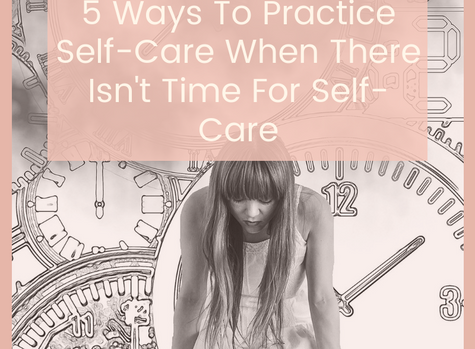 Making Time For Self-Care When There Isn't Time