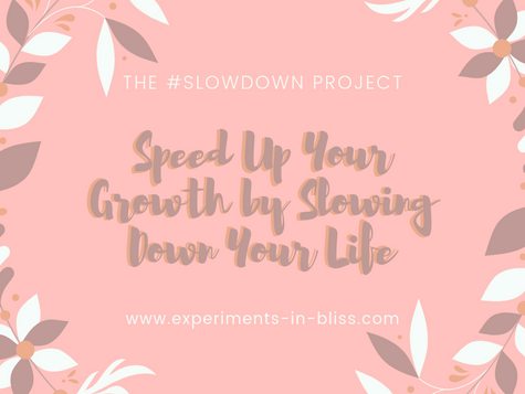 Experiment #1: The #slowdown project:  how to speed up your progress by slowing down your life