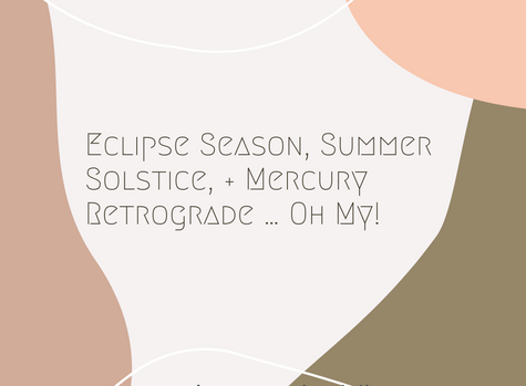 Eclipse Season, Summer Solstice, + Mercury Retrograde … Oh My!
