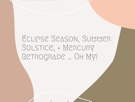 Eclipse Season, Summer Solstice, + Mercury Retrograde … Oh My!