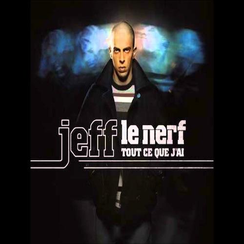 JEFF LE NERF _tout ce que j'ai