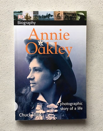 Annie Oakley, A Photographic Story of a Life