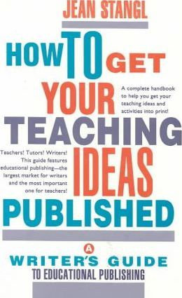 How to Get Your Teaching Ideas Published: A Writer's Guide to Educational Publis