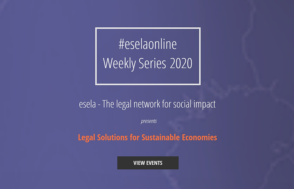 #eselaonline Weekly Series 2020, esela -The legal network for social impact presents Legal Solutions for Sustainable Economies.