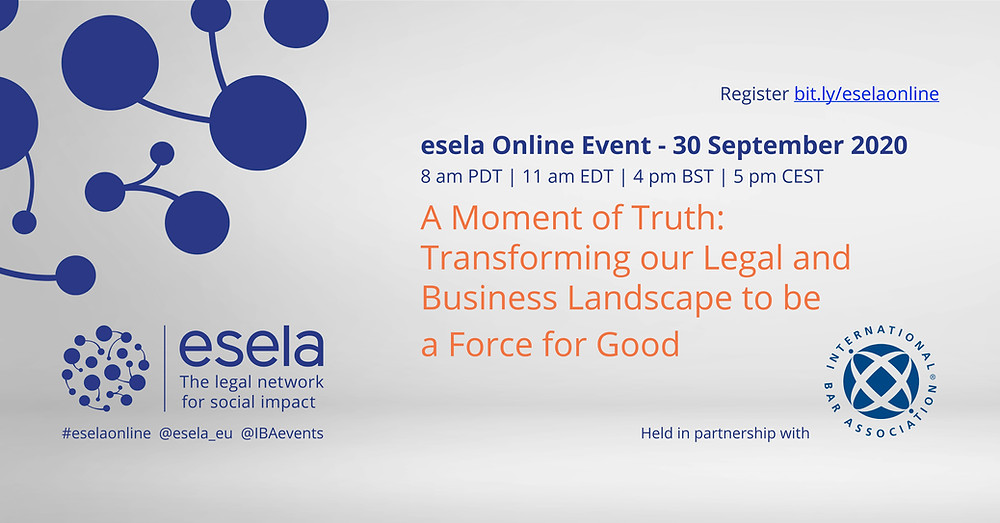 30 Sept | Online Event | A Moment of Truth: Transforming our Legal and Business Landscape to be a Force for Good RSVP https://bit.ly/3ggf3AH @esela_eu @IBAevents #eselaonline #bizhumanrights