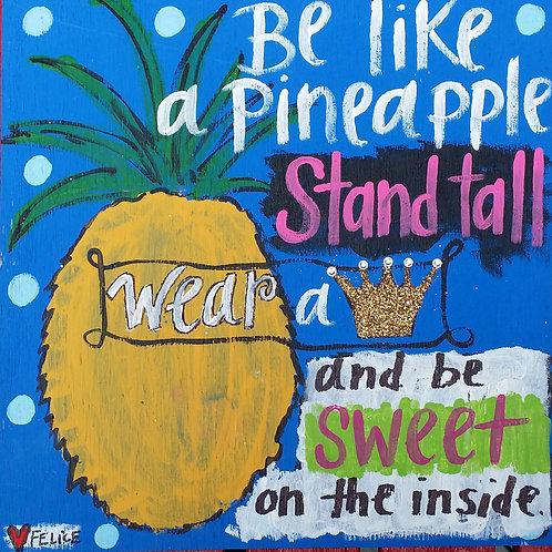 """""""Be like a pineapple."""" (medium)"""