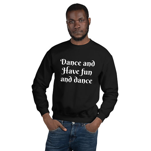 Dance and have fun Unisex Sweatshirt