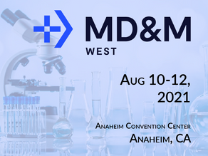 Medical Design and Manufacturing (MD&M) West Conference Running in 2021!