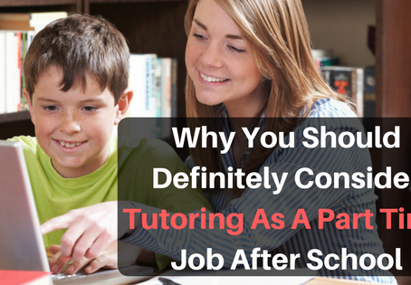 Why You Should Consider Tutoring As A Part Time Job!