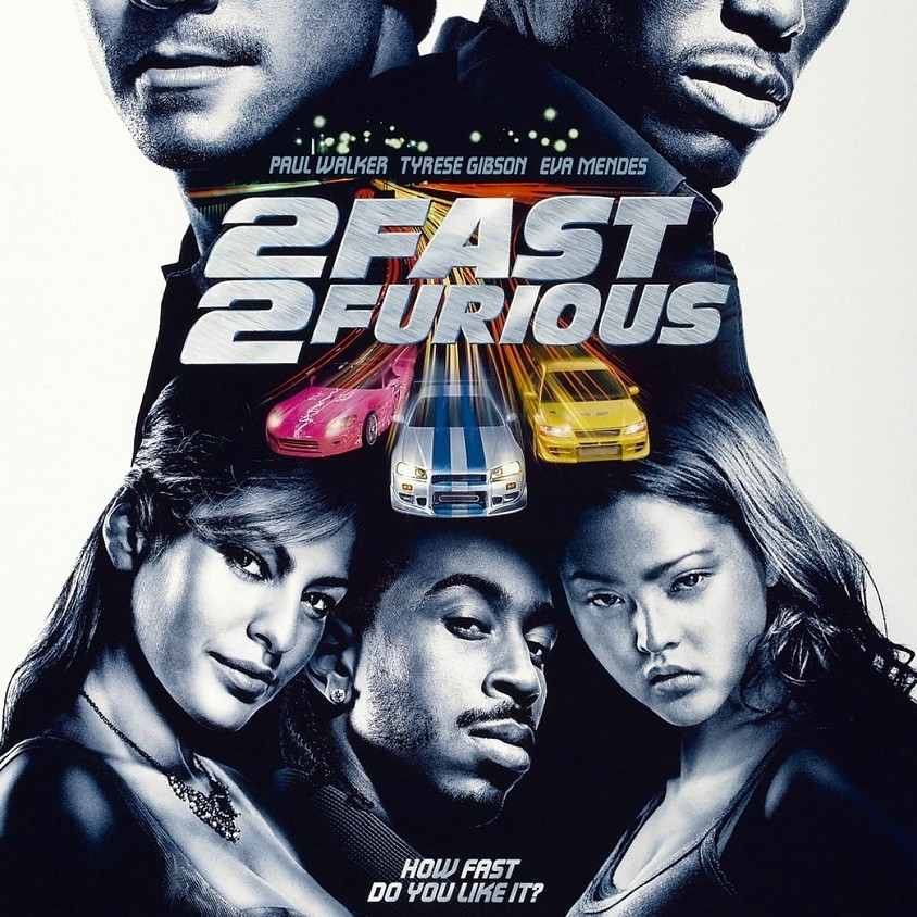 2 Fast 2 Furious - 11:45pm Showtime