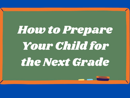 How to Make Sure Your Child is Prepared for the Next Grade